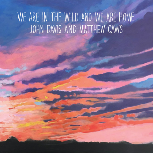 """Matthew Caws and John Davis release """"We Are In the Wild And"""